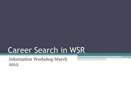 Career Search in WSR Information Workshop March 2012.