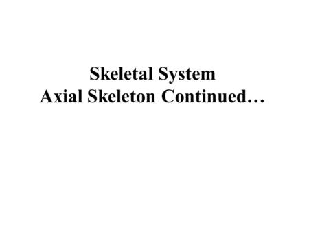 Skeletal System Axial Skeleton Continued…. Copyright © 2006 Pearson Education, Inc., publishing as Benjamin Cummings Orbits  Bony cavities in which the.