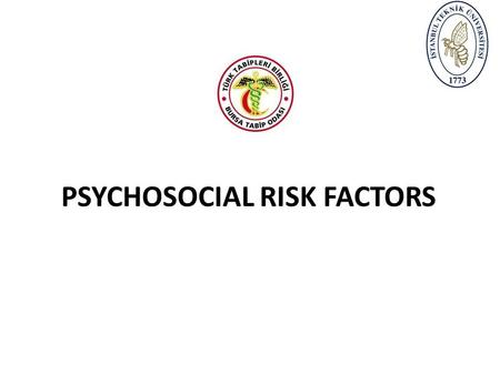 PSYCHOSOCIAL RISK FACTORS. Purpose; Having knowledge about the harmful psychosocial risk factors to health in the workplace.