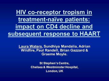 HIV co-receptor tropism in treatment-naïve patients: impact on CD4 decline and subsequent response to HAART Laura Waters, Sundhiya Mandalia, Adrian Wildfire,