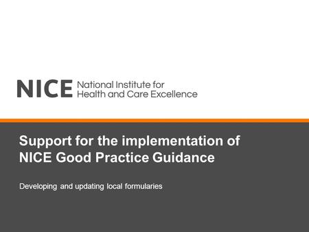 Support for the implementation of NICE Good Practice Guidance Developing and updating local formularies.