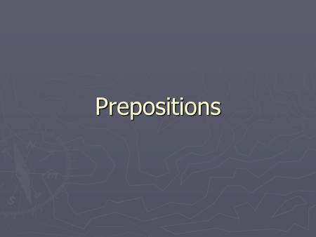 Prepositions. What is a Preposition? ► A preposition links nouns, pronouns and phrases to other words in a sentence. The word or phrase that the preposition.