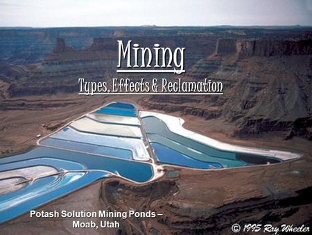 Mining Types, Effects & Reclamation Potash Solution Mining Ponds – Moab, Utah.