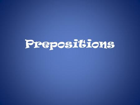 Prepositions. What is a PREPOSITION? A preposition is a word that shows the relationship between a noun or pronoun and another word. The rabbit jumped.