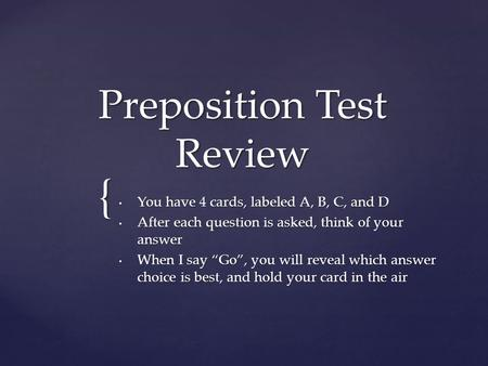 { Preposition Test Review You have 4 cards, labeled A, B, C, and D You have 4 cards, labeled A, B, C, and D After each question is asked, think of your.