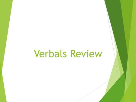 Verbals Review. Verbals How to identify: Function as: Gerunds Ends with -ingnoun Infinitives To + a verb Noun, adjective, or adverb Participles verb that.