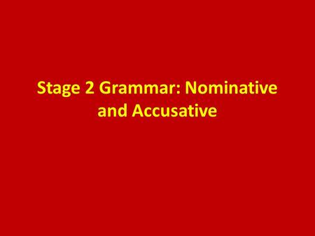 "Stage 2 Grammar: Nominative and Accusative. DECLENSIONS & GENDER Every noun belongs to one of 5 groups called ""declensions"". In Latin I, have nouns in."