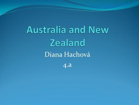 Diana Hachová 4.a. Australia Where is it located? - southern hemisphere - between the Pacific and India ocean - to the south of Asia - 2000 km away from.