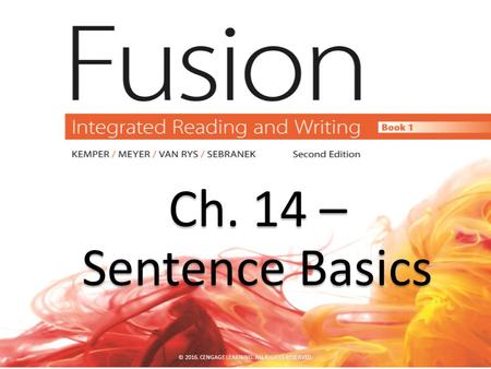 Ch. 14 – Ch. 14 – Sentence Basics Sentence Basics © 2016. CENGAGE LEARNING. ALL RIGHTS RESERVED.