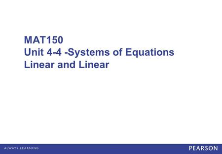 MAT150 Unit 4-4 -Systems of Equations Linear and Linear.