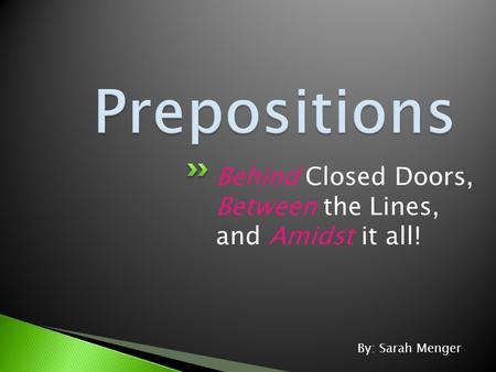 Behind Closed Doors, Between the Lines, and Amidst it all! By: Sarah Menger.