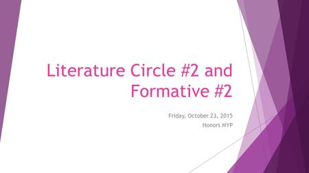 Literature Circle #2 and Formative #2 Friday, October 23, 2015 Honors MYP.