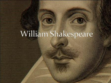 William Shakespeare was born on 26 April 1564 He was an English poet, playwright and actor He is still one of the greatest writers of all time He worked.