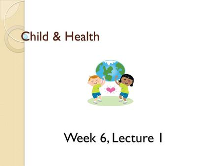 Child & Health Week 6, Lecture 1. Game Plan Evaluation: Dr. Porter Announcements? Name that Tune! Children and health Take home messages.