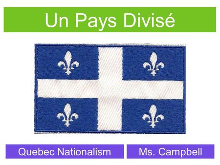Un Pays Divisé Quebec NationalismMs. Campbell. Does Terrorism Exist in Canada? What is Terrorism?