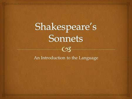 An Introduction to the Language.   Explore unanswerable questions about human life  Rewarding  Introduction to Shakespeare's language Why Study Shakespeare's.
