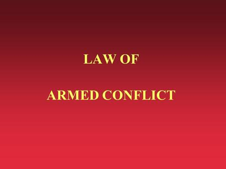 LAW OF ARMED CONFLICT. HISTORY AND OVERVIEW BACKGROUND n Definition (JCS Pub 1-02): u The part of international law that regulates the conduct of armed.