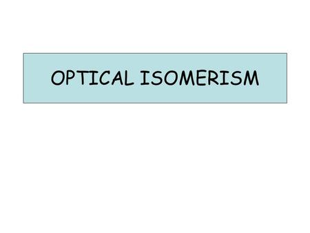 OPTICAL ISOMERISM.