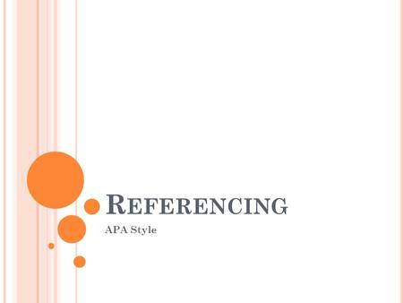 R EFERENCING APA Style. I N -T EXT C ITATIONS These are references inside your actual writing. There are 3 ways to do this: Put the AUTHOR'S SURNAME AND.
