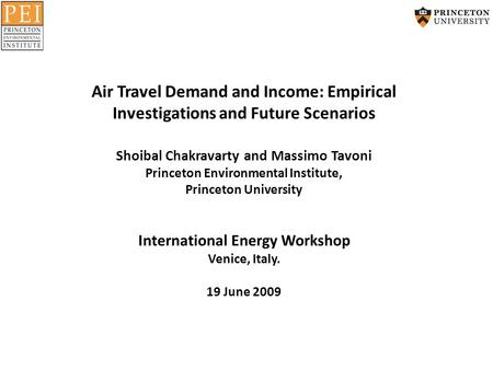 Air Travel Demand and Income: Empirical Investigations and Future Scenarios Shoibal Chakravarty and Massimo Tavoni Princeton Environmental Institute, Princeton.