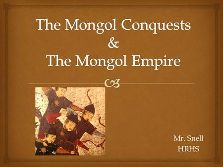 Mr. Snell HRHS.   China prospering in the Song Dynasty  Mongols to the North gaining power.  Horseback Skills, discipline, ruthlessness, courage 