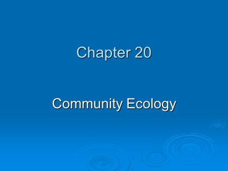 Chapter 20 Community Ecology. Chapter Overview Questions  What determines the number of species in a community?  How can we classify species according.