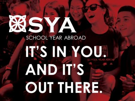 SCHOOL YEAR ABROAD IT'S IN YOU. AND IT'S OUT THERE.