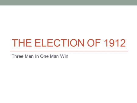 THE ELECTION OF 1912 Three Men In One Man Win. Taft When T.R. left office in 1909 his hand picked successor was William Taft Taft tried to follow T.R.'s.