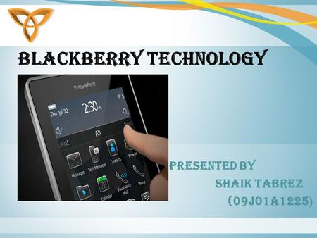BLACKBERRY TECHNOLOGY PRESENTED BY SHAIK TABREZ (09J01A1225 )