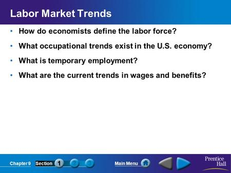 Chapter 9SectionMain Menu Labor Market Trends How do economists define the labor force? What occupational trends exist in the U.S. economy? What is temporary.