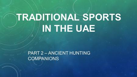 TRADITIONAL SPORTS IN THE UAE PART 2 – ANCIENT HUNTING COMPANIONS.