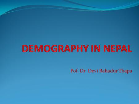 Pof. Dr Devi Bahadur Thapa. Demography Demography is the scientific study of human population It is derived from two Greek words:  Demos = people  Graphien.
