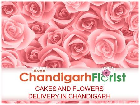CAKES AND FLOWERS DELIVERY IN CHANDIGARH. ABOUT AVON CHANDIGARH FLORIST Avon Chandigarh Florist is reputed online flowers delivery shop exclusively offering.