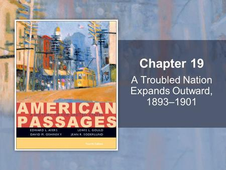 A Troubled Nation Expands Outward, 1893–1901 Chapter 19.