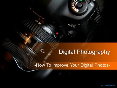 Digital Photography -How To Improve Your Digital Photos-