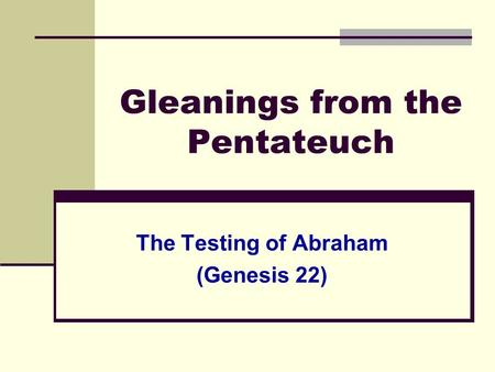 Gleanings from the Pentateuch The Testing of Abraham (Genesis 22)