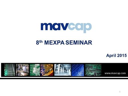 Www.mavcap.com 8 th MEXPA SEMINAR April 2015 1. Introduction to MAVCAP Background Funding Spectrum Where MAVCAP Stands in the Public Funding Landscape.
