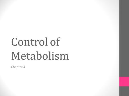 Control of Metabolism Chapter 4. Topics 1.Overview of metabolic control at various level 2.Enzyme reactions and cofactors 3.Regulation of enzyme activities.