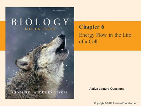 Active Lecture Questions Copyright © 2011 Pearson Education Inc. Chapter 6 Energy Flow in the Life of a Cell.