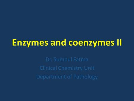 Enzymes and coenzymes II Dr. Sumbul Fatma Clinical Chemistry Unit Department of Pathology.