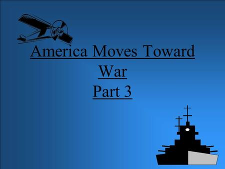America Moves Toward War Part 3 MAIN IDEA U.S. moves Towards war NOTES In September of 1939 (invasion of Poland), F.D.R. persuaded Congress to pass a.