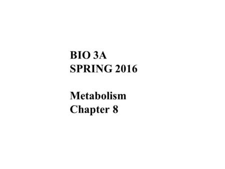 BIO 3A SPRING 2016 Metabolism Chapter 8. Overview: The Energy of Life The living cell is a miniature chemical factory where thousands of reactions occur.
