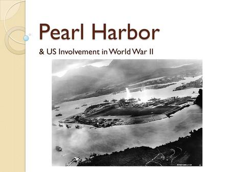 Pearl Harbor & US Involvement in World War II US During the Inner War Years After World War I most Americans felt that they didn't want or need to be.