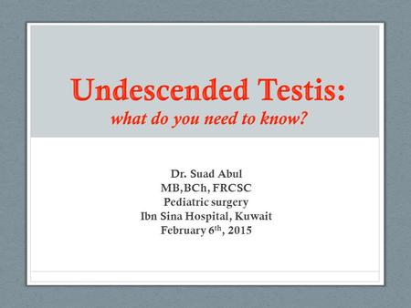 Dr. Suad Abul MB,BCh, FRCSC Pediatric surgery Ibn Sina Hospital, Kuwait February 6 th, 2015.
