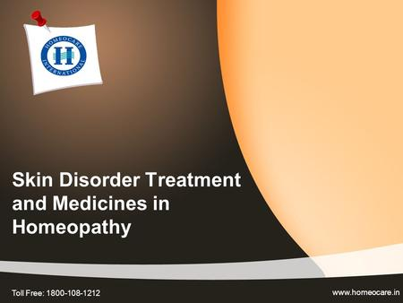 Skin Disorder Treatment and Medicines in Homeopathy www.homeocare.in Toll Free: 1800-108-1212.