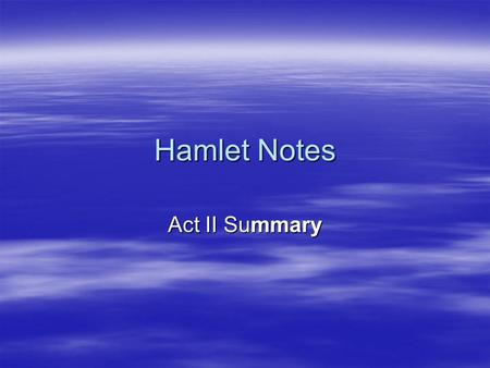 Hamlet Notes Act II Summary. Act II, Scene ii  Within the castle, Claudius and Gertrude welcome Rosencrantz and Guildenstern, two of Hamlet's friends.