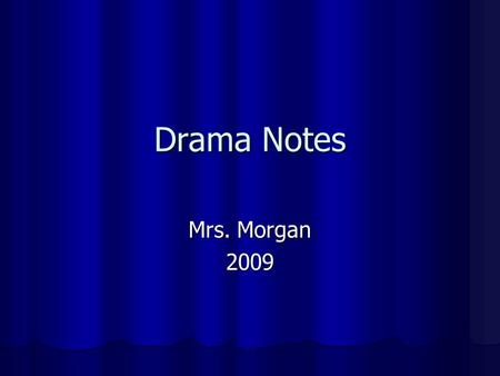 Drama Notes Mrs. Morgan 2009. Play A story that is acted out and performed before an audience A story that is acted out and performed before an audience.