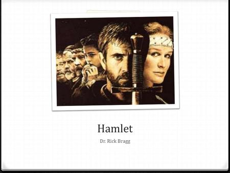 Hamlet Dr. Rick Bragg. King Hamlet 0 Married to Gertrude 0 Son: Prince Hamlet 0 King Hamlet was killed by his brother Claudius. King Hamlet went to take.