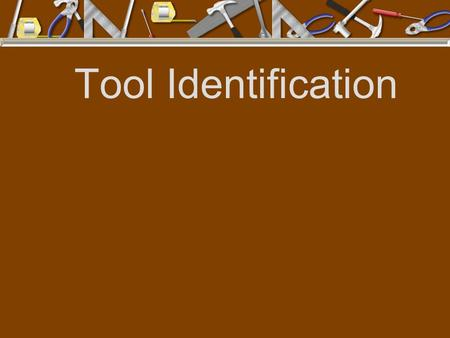 Tool Identification. TURNING TOOLS Turn nuts, bolts, and screws.