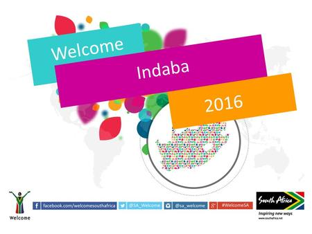 Welcome Indaba 2016. The mandate of SA Tourism is... MANDATE AND KEY STRATEGIC OBJECTIVES... through six key objectives...... by acting in a focused way.